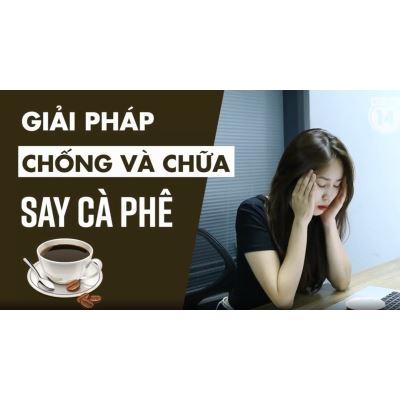 Giải pháp Chống và Chữa Say Cà phê thường gặp?